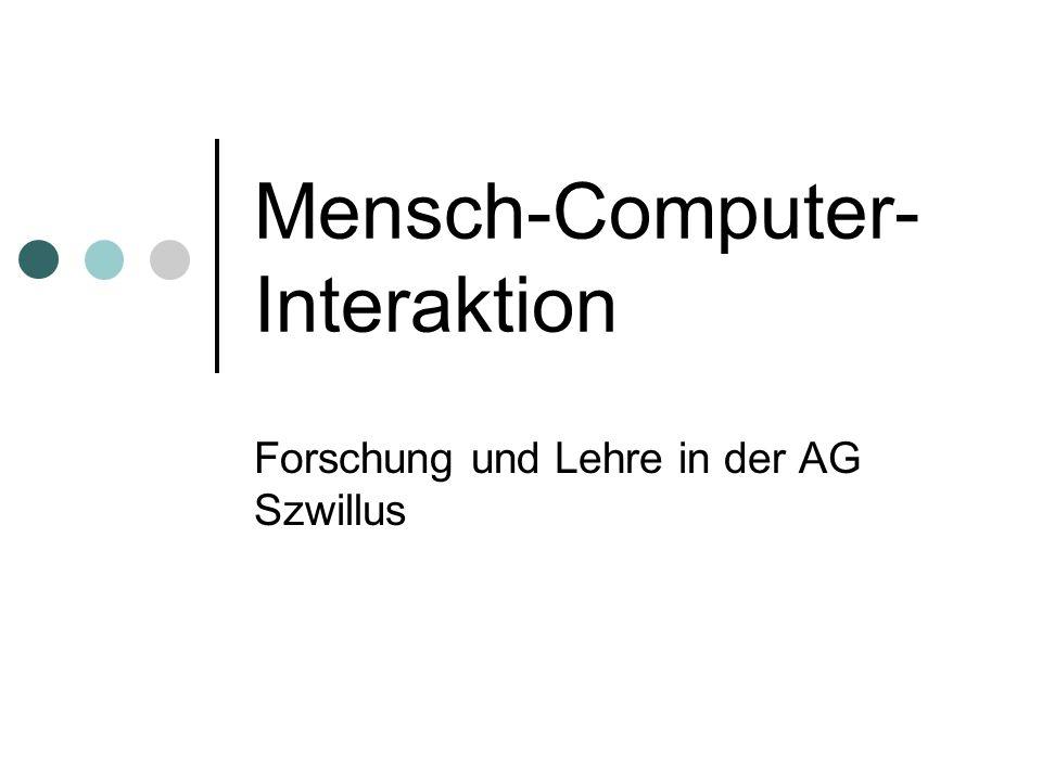 Mensch-Computer- Interaktion Forschung und Lehre in der AG Szwillus