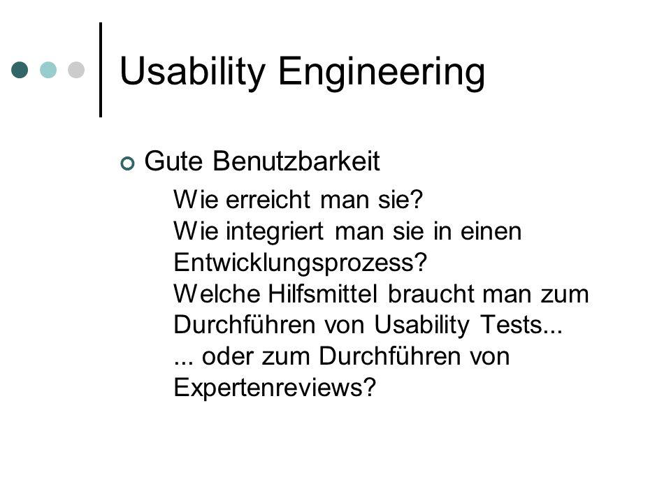 Usability Engineering Gute Benutzbarkeit Wie erreicht man sie? Wie integriert man sie in einen Entwicklungsprozess? Welche Hilfsmittel braucht man zum