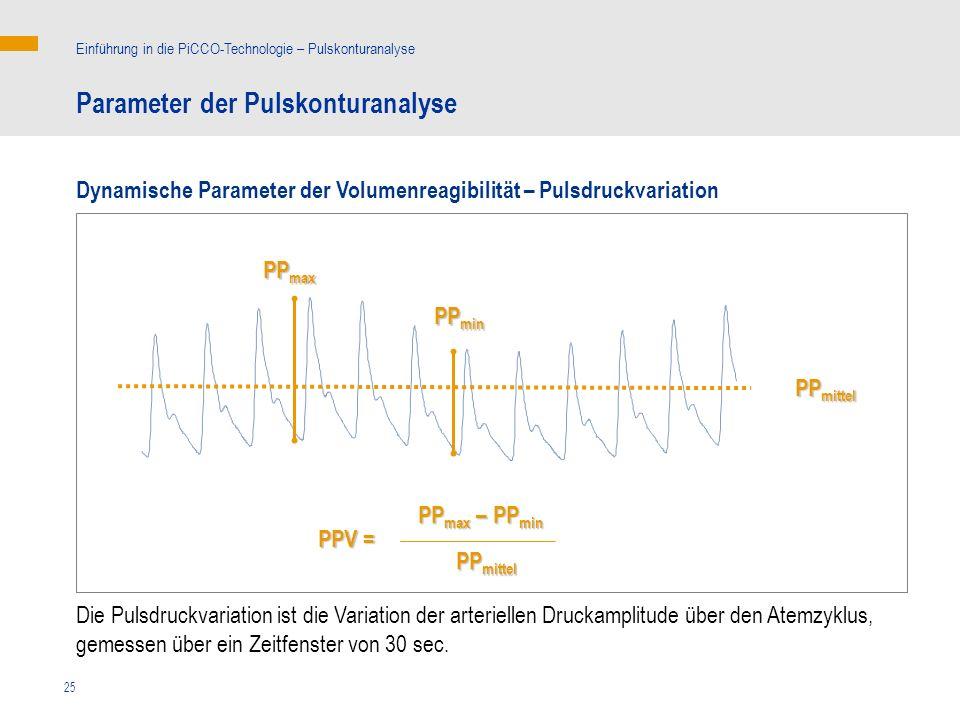 25 PP max – PP min PPV = PP mittel Die Pulsdruckvariation ist die Variation der arteriellen Druckamplitude über den Atemzyklus, gemessen über ein Zeit
