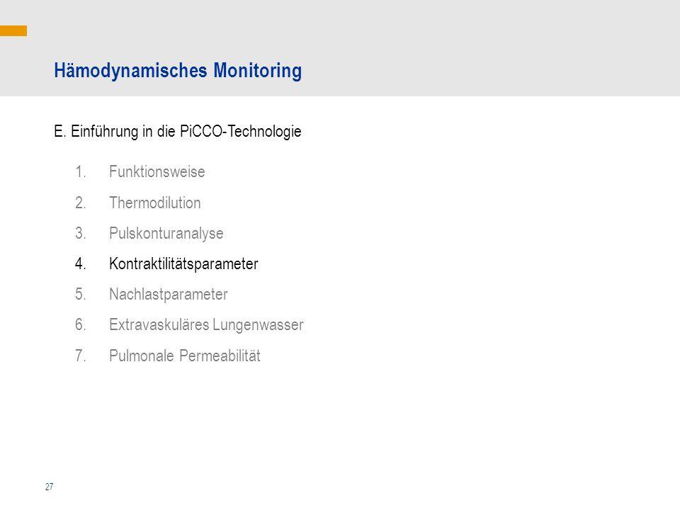 27 Hämodynamisches Monitoring E. Einführung in die PiCCO-Technologie 1.Funktionsweise 2.Thermodilution 3.Pulskonturanalyse 4.Kontraktilitätsparameter