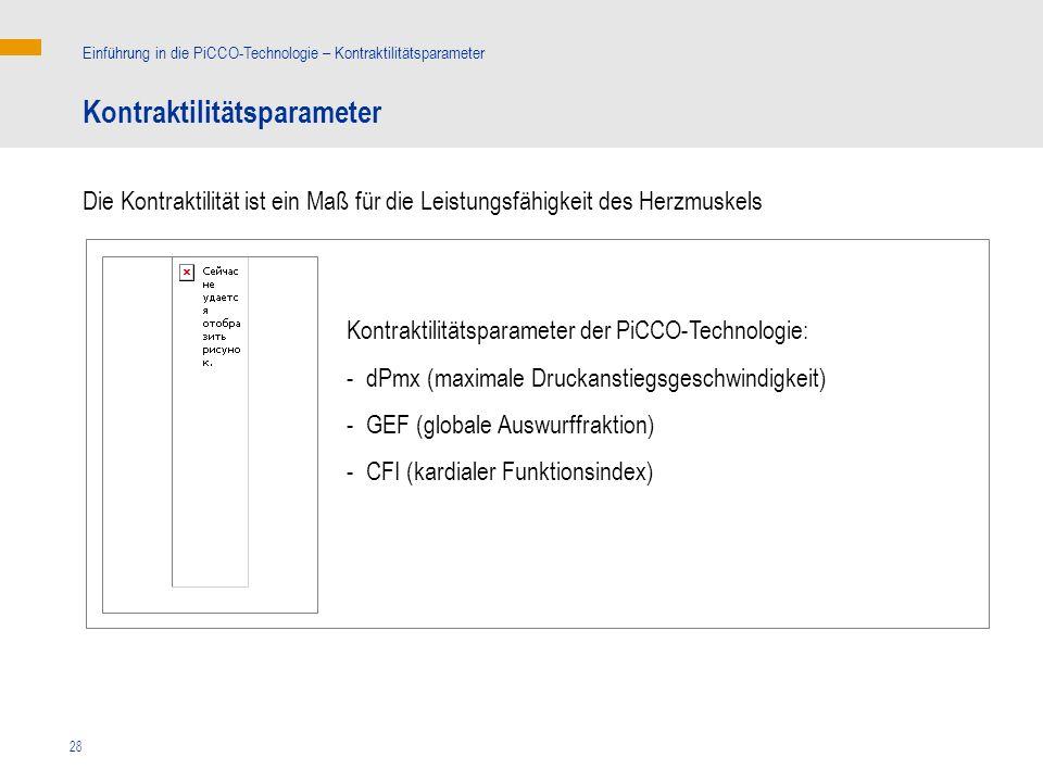 28 Die Kontraktilität ist ein Maß für die Leistungsfähigkeit des Herzmuskels Kontraktilitätsparameter der PiCCO-Technologie: - dPmx (maximale Druckanstiegsgeschwindigkeit) - GEF (globale Auswurffraktion) - CFI (kardialer Funktionsindex) Kontraktilitätsparameter Einführung in die PiCCO-Technologie – Kontraktilitätsparameter kg
