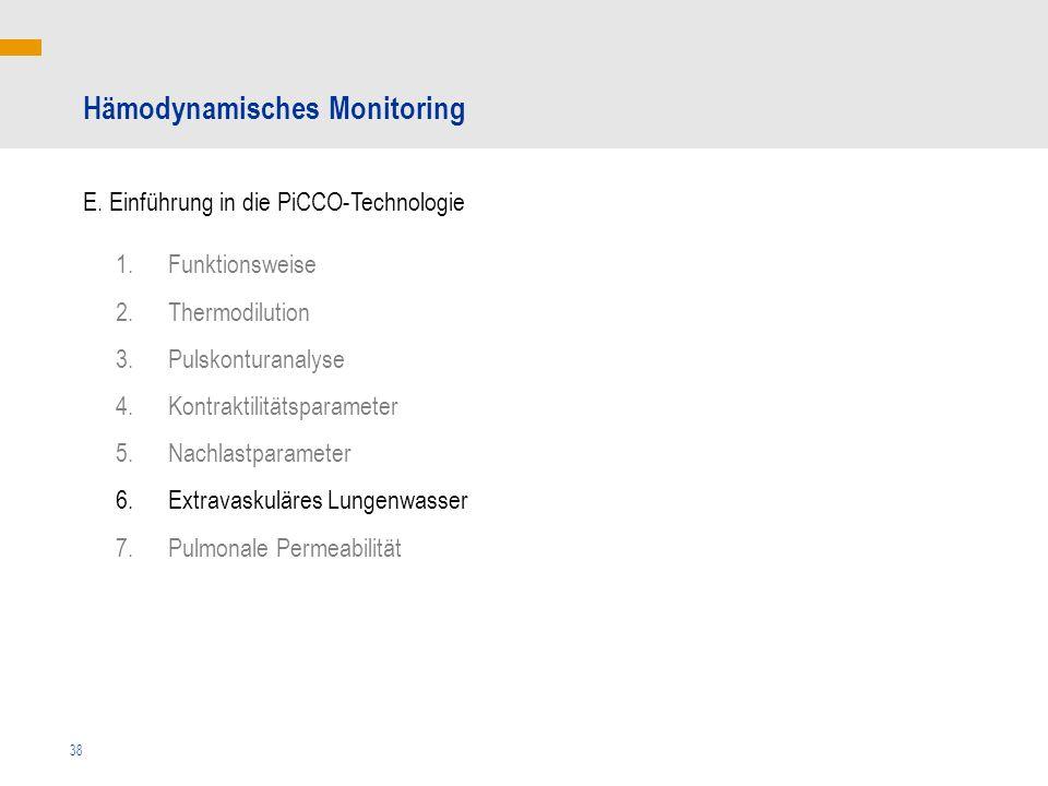38 Hämodynamisches Monitoring E. Einführung in die PiCCO-Technologie 1.Funktionsweise 2.Thermodilution 3.Pulskonturanalyse 4.Kontraktilitätsparameter