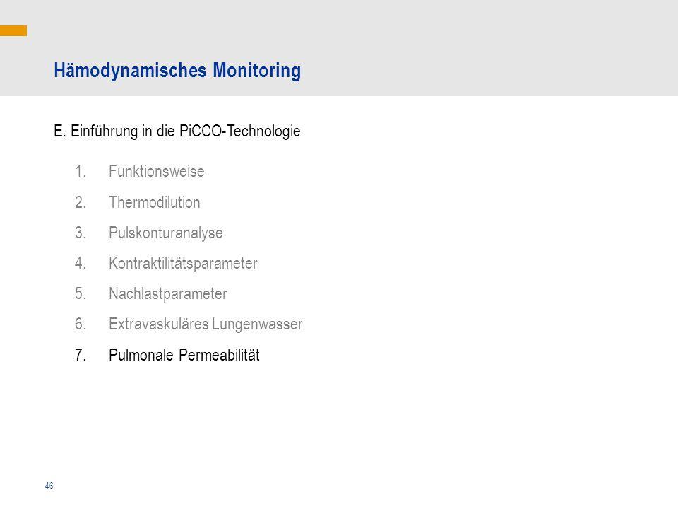 46 Hämodynamisches Monitoring E. Einführung in die PiCCO-Technologie 1.Funktionsweise 2.Thermodilution 3.Pulskonturanalyse 4.Kontraktilitätsparameter