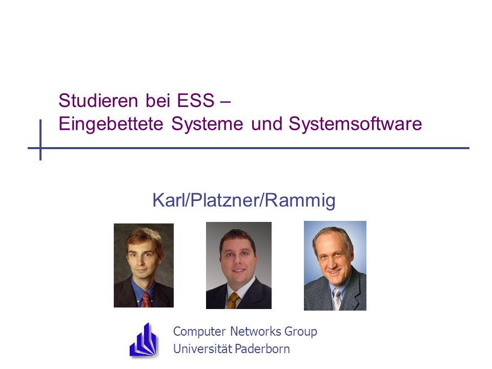 Computer Networks Group Universität Paderborn Studieren bei ESS – Eingebettete Systeme und Systemsoftware Karl/Platzner/Rammig