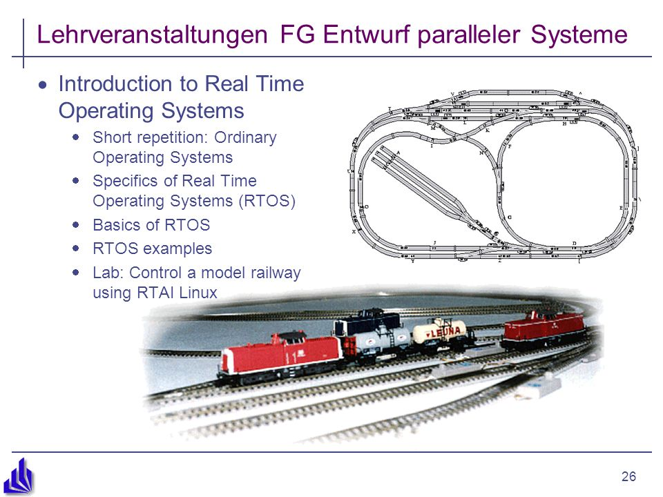 26 Lehrveranstaltungen FG Entwurf paralleler Systeme Introduction to Real Time Operating Systems Short repetition: Ordinary Operating Systems Specific