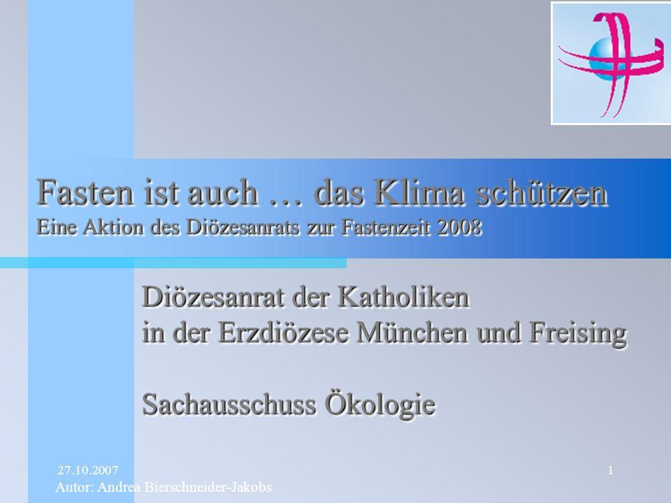 27.10.20071 Fasten ist auch … das Klima schützen Eine Aktion des Diözesanrats zur Fastenzeit 2008 Diözesanrat der Katholiken in der Erzdiözese München