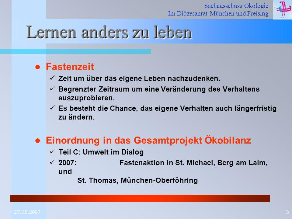 Sachausschuss Ökologie Im Diözesanrat München und Freising 327.10.2007 Lernen anders zu leben Fastenzeit Zeit um über das eigene Leben nachzudenken. B