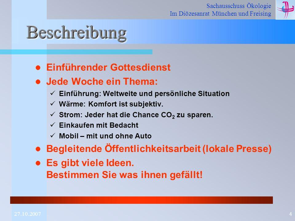 Sachausschuss Ökologie Im Diözesanrat München und Freising 427.10.2007 BeschreibungBeschreibung Einführender Gottesdienst Jede Woche ein Thema: Einfüh