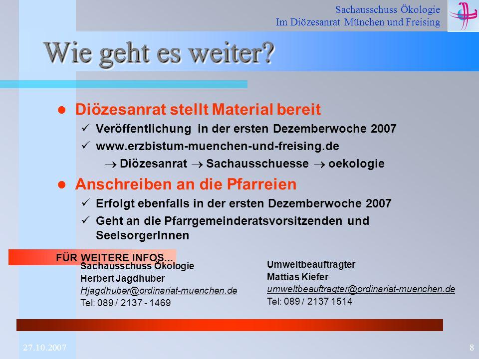 Sachausschuss Ökologie Im Diözesanrat München und Freising 827.10.2007 Wie geht es weiter? Diözesanrat stellt Material bereit Veröffentlichung in der