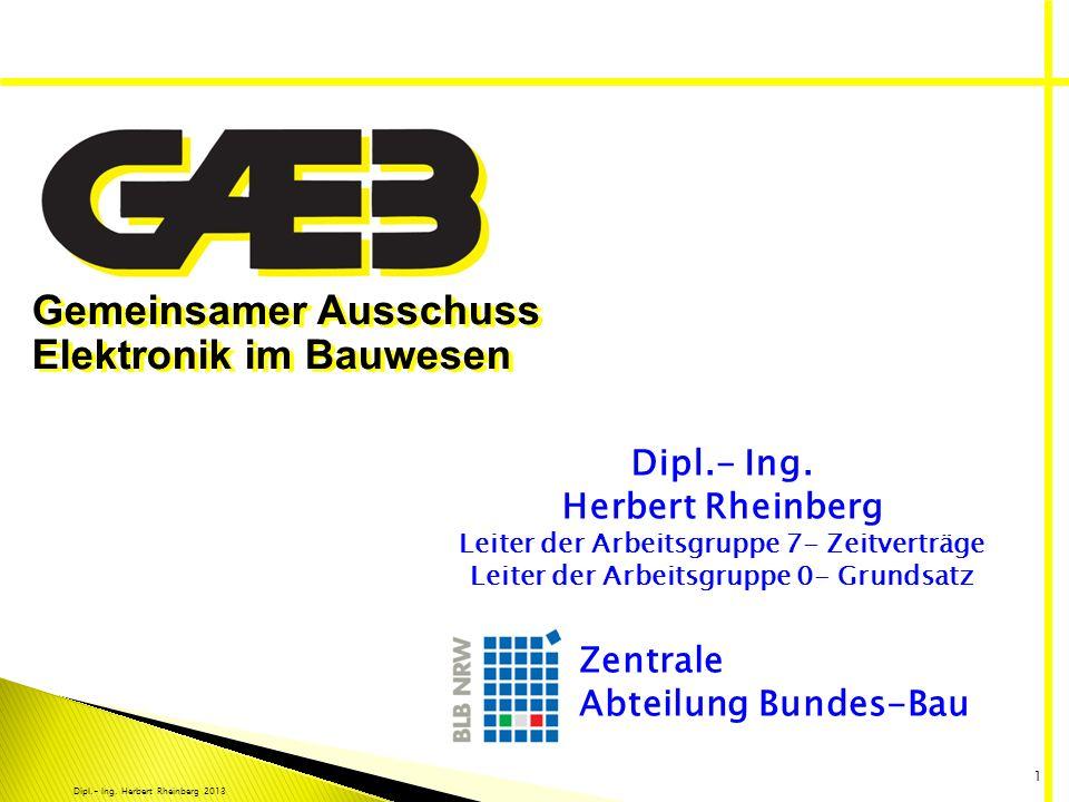 Dipl.- Ing. Herbert Rheinberg 2013 1 Gemeinsamer Ausschuss Elektronik im Bauwesen Dipl.- Ing. Herbert Rheinberg Leiter der Arbeitsgruppe 7- Zeitverträ