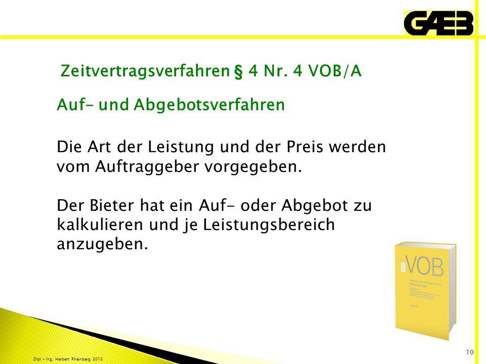 Dipl.- Ing. Herbert Rheinberg 2013 10 Zeitvertragsverfahren § 4 Nr. 4 VOB/A Auf- und Abgebotsverfahren Die Art der Leistung und der Preis werden vom A