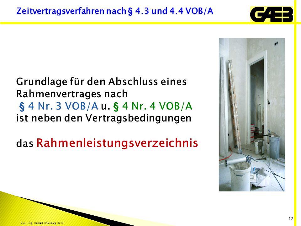 Dipl.- Ing. Herbert Rheinberg 2013 12 Grundlage für den Abschluss eines Rahmenvertrages nach § 4 Nr. 3 VOB/A u. § 4 Nr. 4 VOB/A ist neben den Vertrags