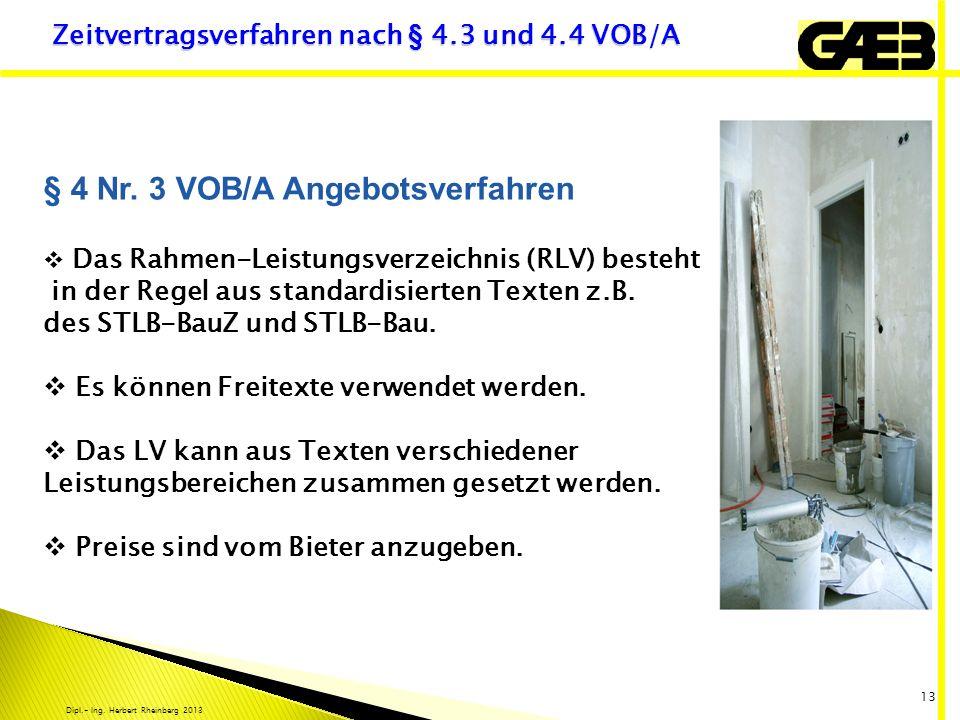 Dipl.- Ing. Herbert Rheinberg 2013 13 Zeitvertragsverfahren nach § 4.3 und 4.4 VOB/A § 4 Nr. 3 VOB/A Angebotsverfahren Das Rahmen-Leistungsverzeichnis