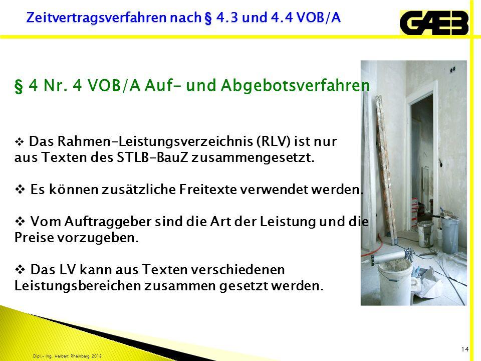 Dipl.- Ing. Herbert Rheinberg 2013 14 Zeitvertragsverfahren nach § 4.3 und 4.4 VOB/A § 4 Nr. 4 VOB/A Auf- und Abgebotsverfahren Das Rahmen-Leistungsve