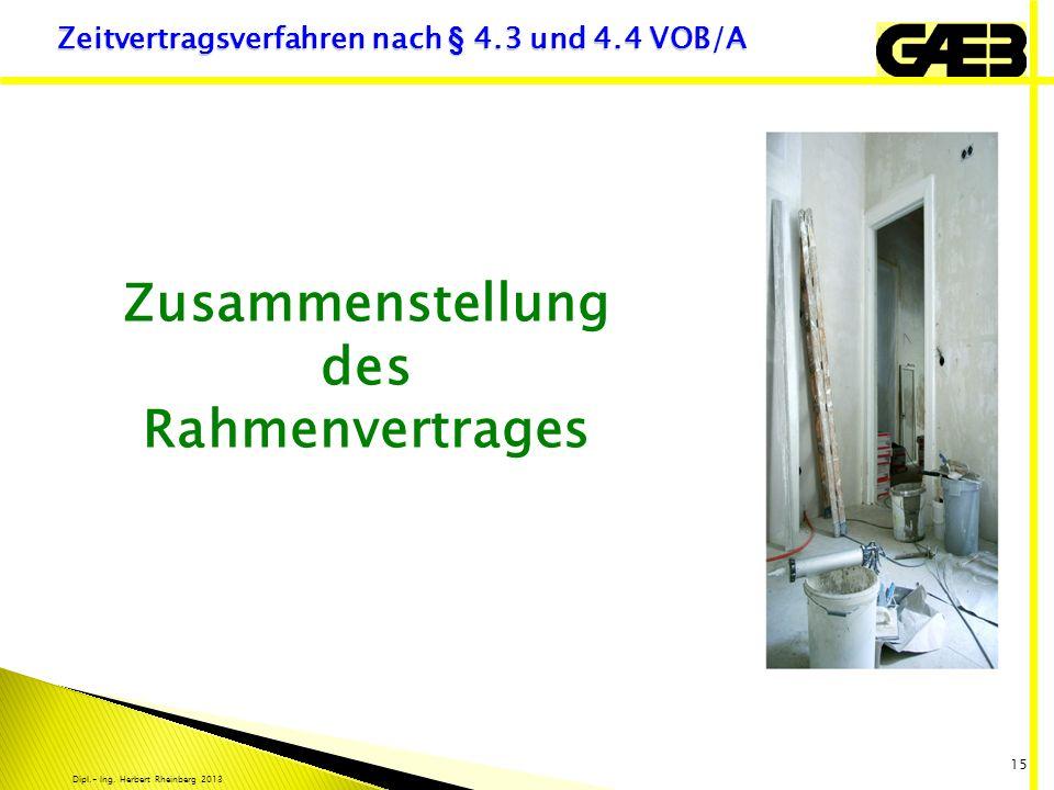 Dipl.- Ing. Herbert Rheinberg 2013 15 Zusammenstellung des Rahmenvertrages Zeitvertragsverfahren nach § 4.3 und 4.4 VOB/A