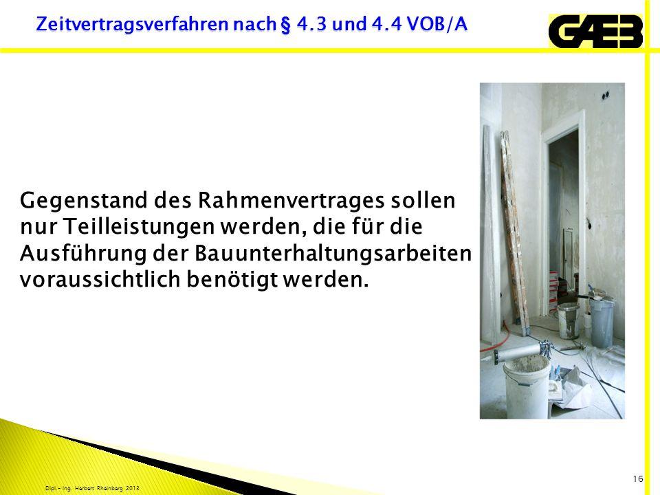 Dipl.- Ing. Herbert Rheinberg 2013 16 Zeitvertragsverfahren nach § 4.3 und 4.4 VOB/A Gegenstand des Rahmenvertrages sollen nur Teilleistungen werden,