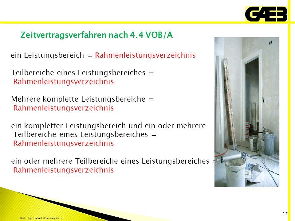 Dipl.- Ing. Herbert Rheinberg 2013 17 Zeitvertragsverfahren nach 4.4 VOB/A ein Leistungsbereich = Rahmenleistungsverzeichnis Teilbereiche eines Leistu