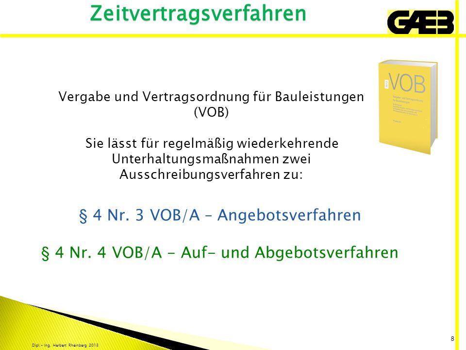 Dipl.- Ing. Herbert Rheinberg 2013 8 Vergabe und Vertragsordnung für Bauleistungen (VOB) Sie lässt für regelmäßig wiederkehrende Unterhaltungsmaßnahme