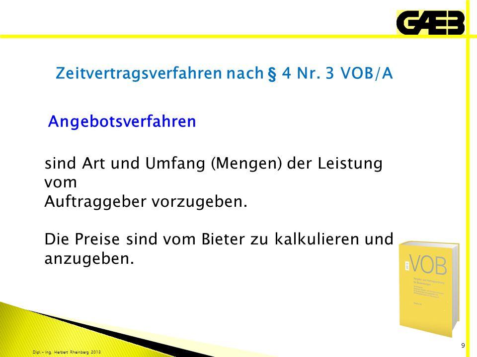Dipl.- Ing. Herbert Rheinberg 2013 9 Zeitvertragsverfahren nach § 4 Nr. 3 VOB/A Angebotsverfahren sind Art und Umfang (Mengen) der Leistung vom Auftra
