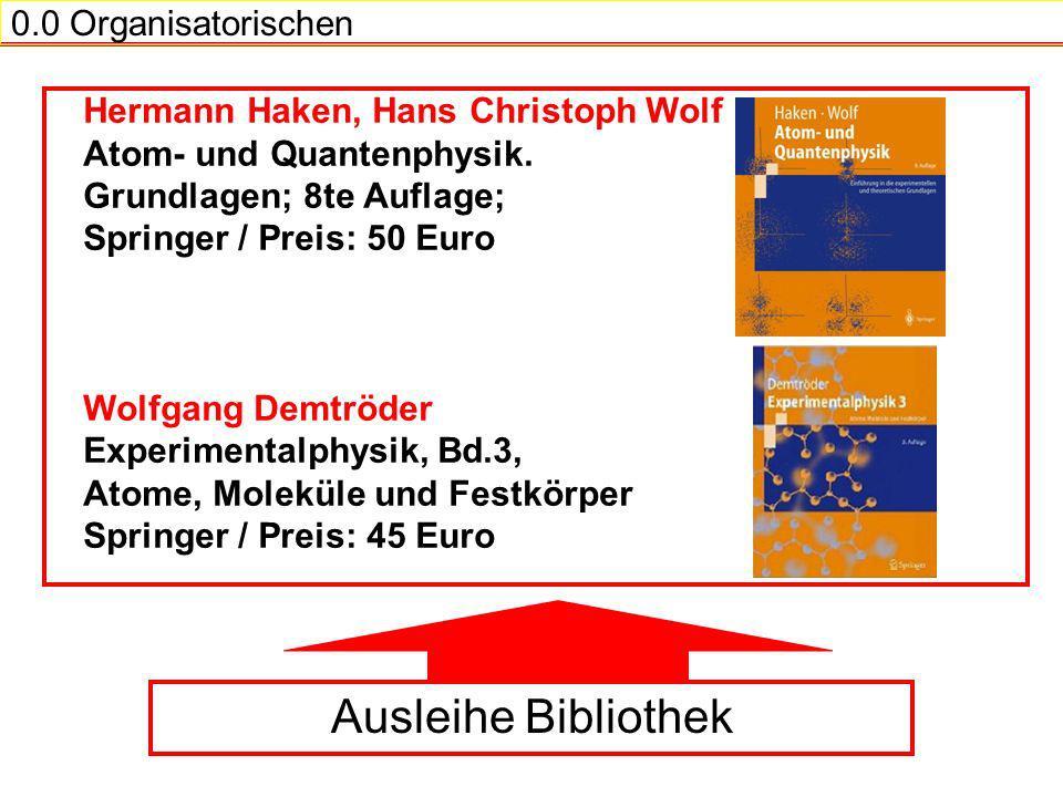 0.0 Organisatorischen Hermann Haken, Hans Christoph Wolf Atom- und Quantenphysik.