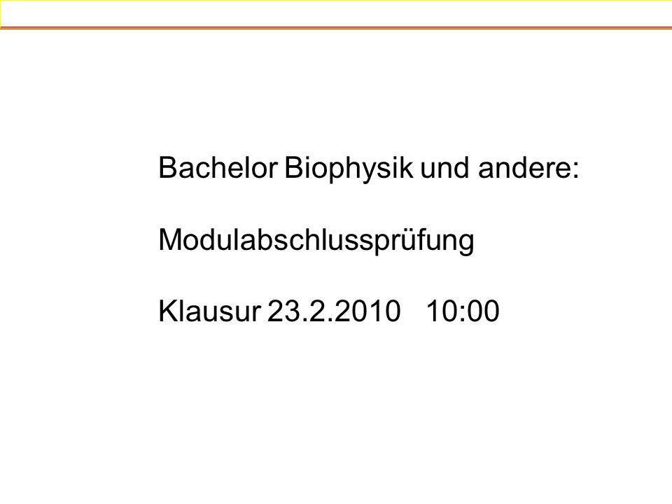 Bachelor Biophysik und andere: Modulabschlussprüfung Klausur 23.2.2010 10:00