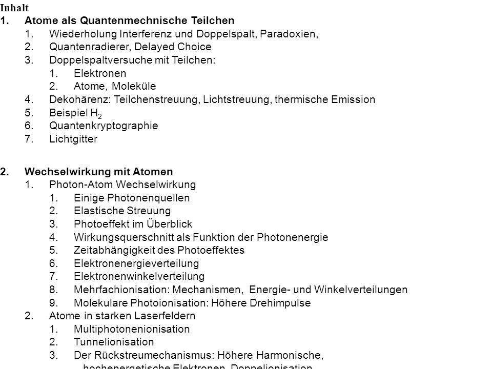 Inhalt 1.Atome als Quantenmechnische Teilchen 1.Wiederholung Interferenz und Doppelspalt, Paradoxien, 2.Quantenradierer, Delayed Choice 3.Doppelspaltv