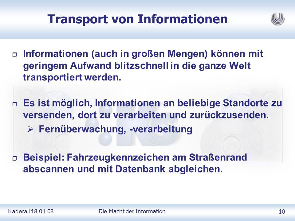 Kaderali 18.01.0810 Transport von Informationen r Informationen (auch in großen Mengen) können mit geringem Aufwand blitzschnell in die ganze Welt transportiert werden.