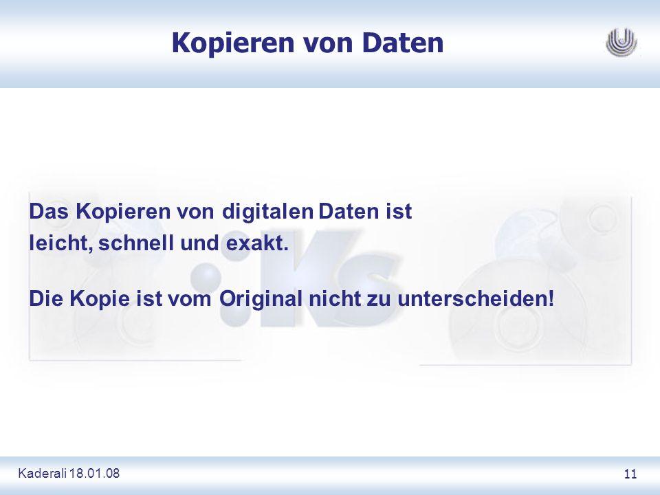 Kaderali 18.01.0811 Kopieren von Daten Das Kopieren von digitalen Daten ist leicht, schnell und exakt. Die Kopie ist vom Original nicht zu unterscheid