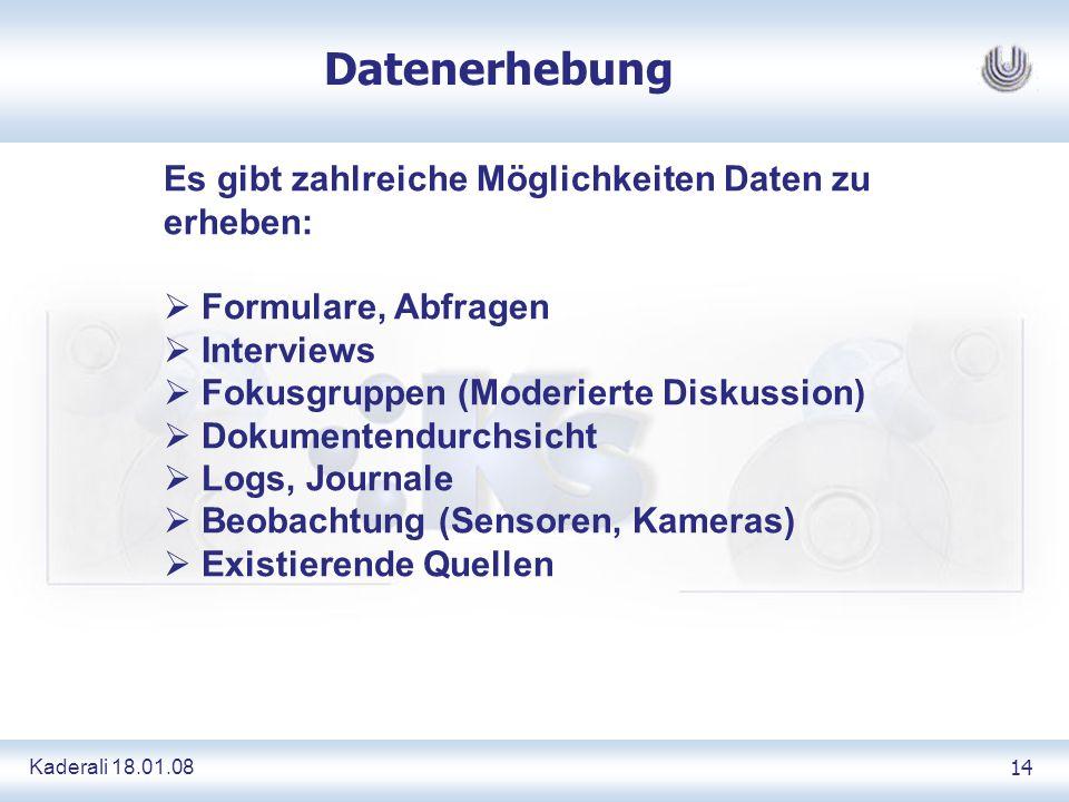 Kaderali 18.01.0814 Datenerhebung Es gibt zahlreiche Möglichkeiten Daten zu erheben: Formulare, Abfragen Interviews Fokusgruppen (Moderierte Diskussio
