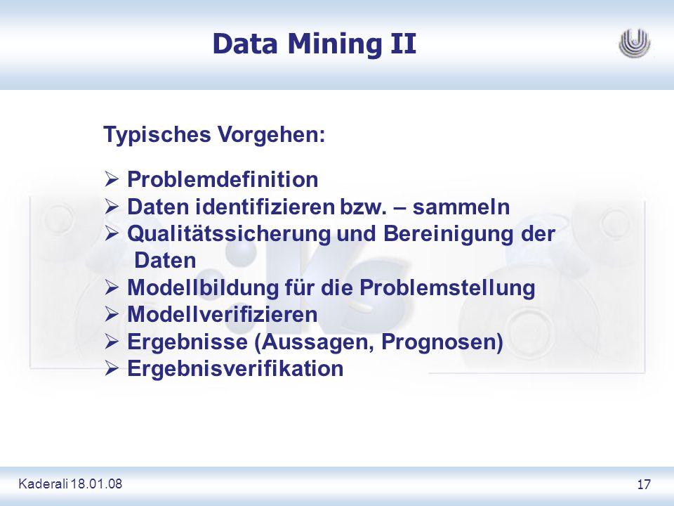 Kaderali 18.01.0817 Data Mining II Typisches Vorgehen: Problemdefinition Daten identifizieren bzw. – sammeln Qualitätssicherung und Bereinigung der Da