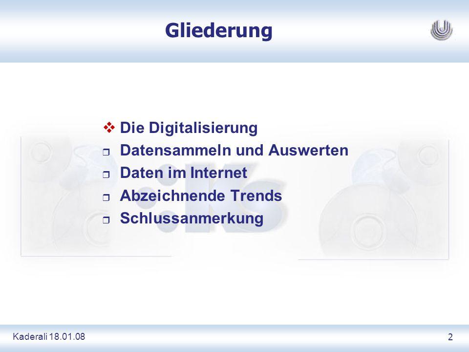 Kaderali 18.01.082 Gliederung Die Digitalisierung r Datensammeln und Auswerten r Daten im Internet r Abzeichnende Trends r Schlussanmerkung
