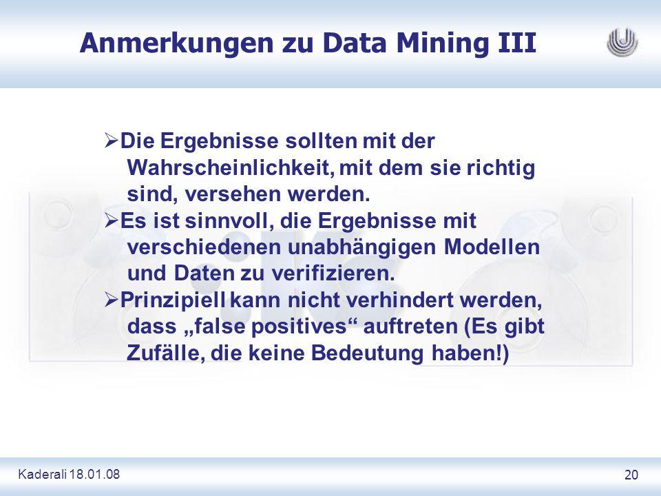 Kaderali 18.01.0820 Anmerkungen zu Data Mining III Die Ergebnisse sollten mit der Wahrscheinlichkeit, mit dem sie richtig sind, versehen werden.