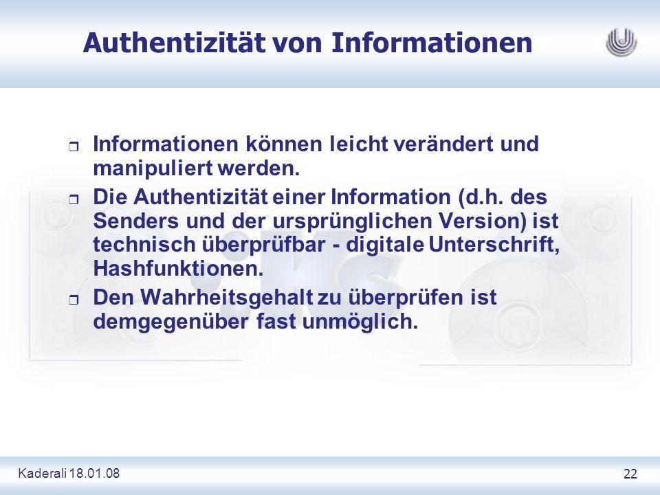 Kaderali 18.01.0822 Authentizität von Informationen r Informationen können leicht verändert und manipuliert werden. r Die Authentizität einer Informat