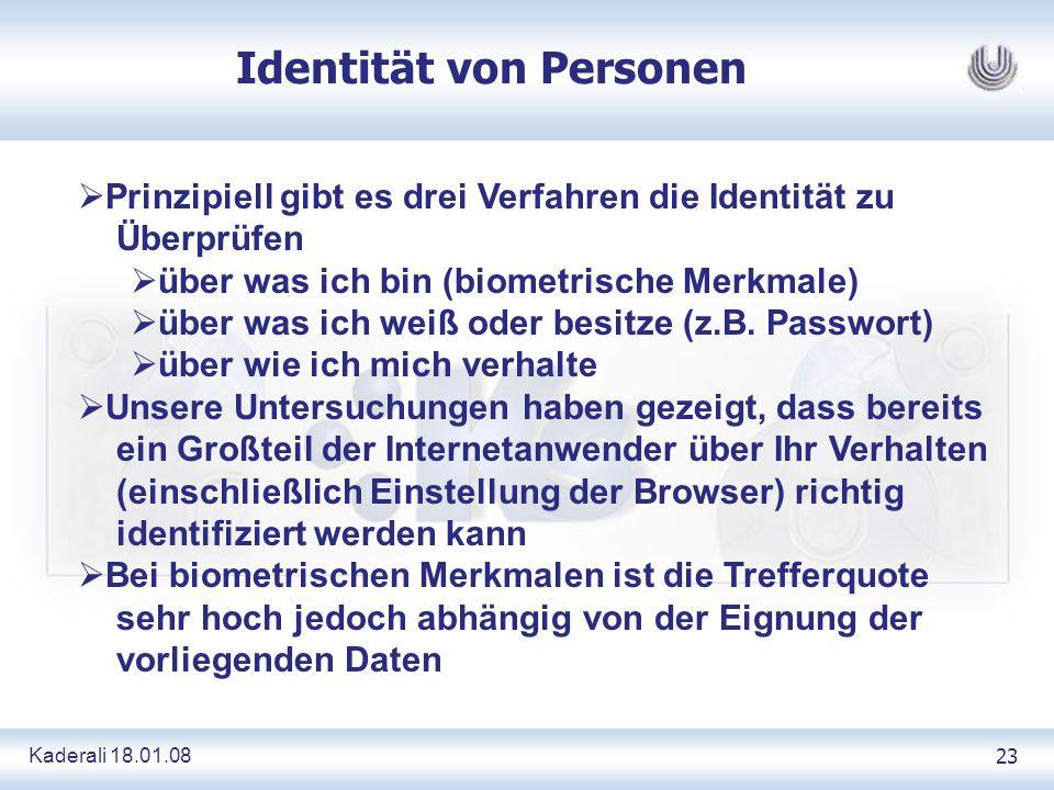Kaderali 18.01.0823 Identität von Personen Prinzipiell gibt es drei Verfahren die Identität zu Überprüfen über was ich bin (biometrische Merkmale) über was ich weiß oder besitze (z.B.