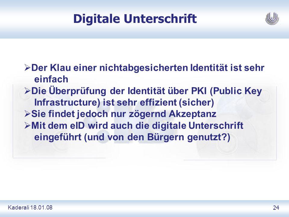 Kaderali 18.01.0824 Digitale Unterschrift Der Klau einer nichtabgesicherten Identität ist sehr einfach Die Überprüfung der Identität über PKI (Public