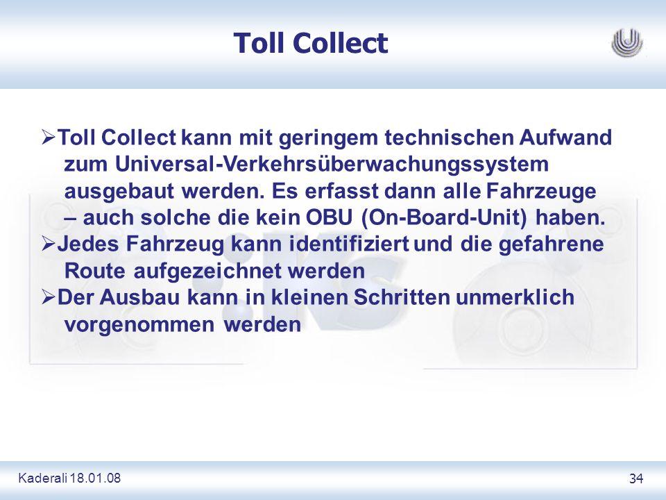 Kaderali 18.01.0834 Toll Collect Toll Collect kann mit geringem technischen Aufwand zum Universal-Verkehrsüberwachungssystem ausgebaut werden. Es erfa