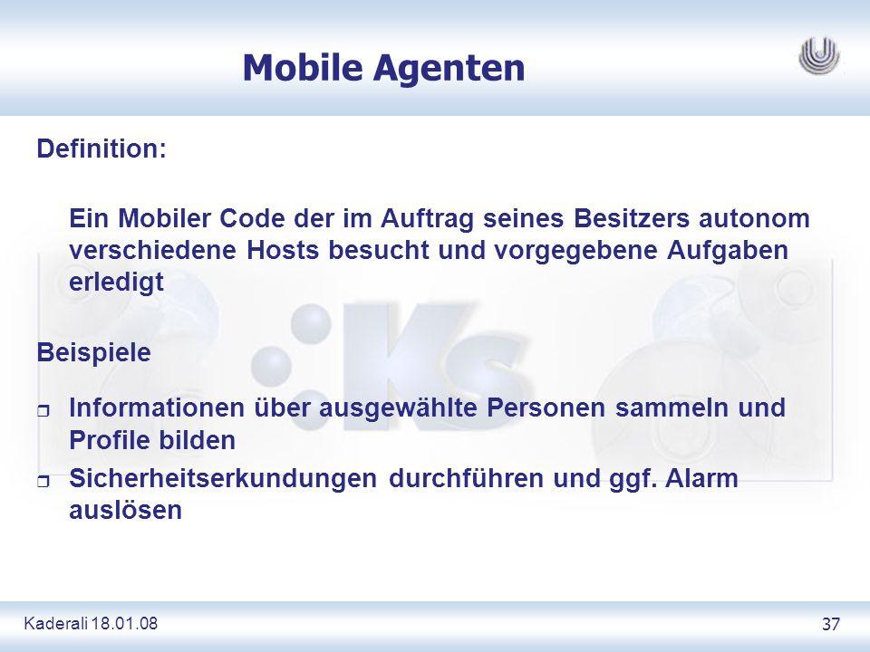 Kaderali 18.01.0837 Mobile Agenten Definition: Ein Mobiler Code der im Auftrag seines Besitzers autonom verschiedene Hosts besucht und vorgegebene Auf