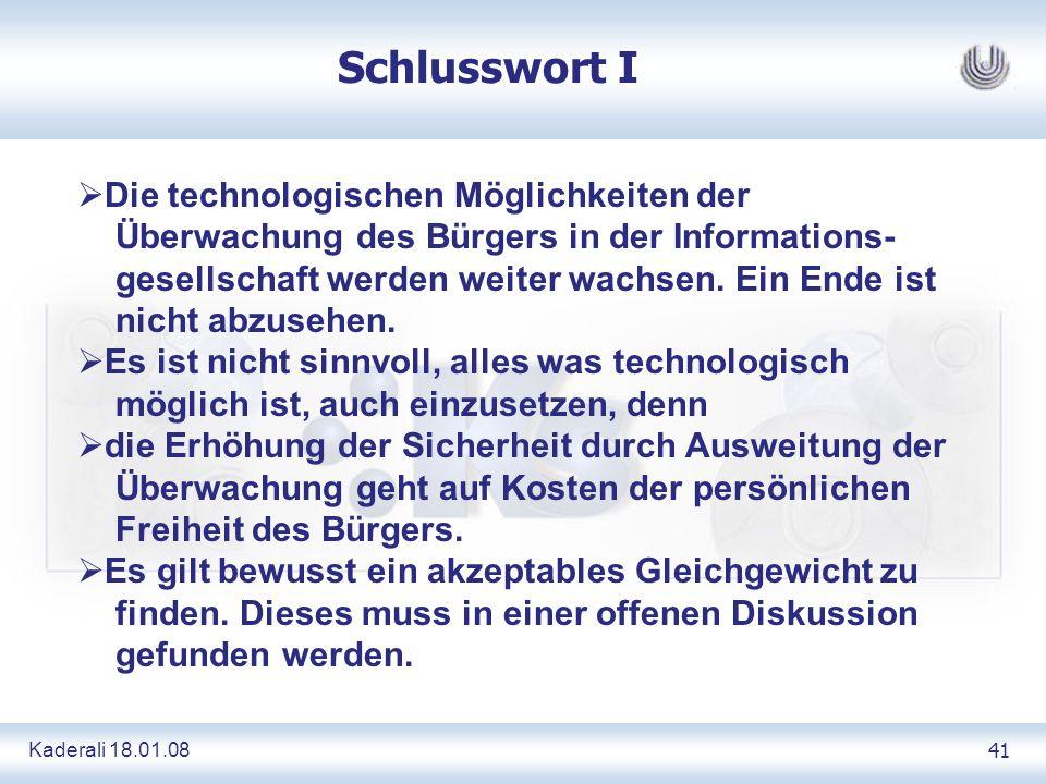 Kaderali 18.01.0841 Schlusswort I Die technologischen Möglichkeiten der Überwachung des Bürgers in der Informations- gesellschaft werden weiter wachsen.