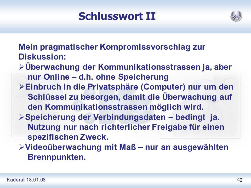 Kaderali 18.01.0842 Schlusswort II Mein pragmatischer Kompromissvorschlag zur Diskussion: Überwachung der Kommunikationsstrassen ja, aber nur Online – d.h.