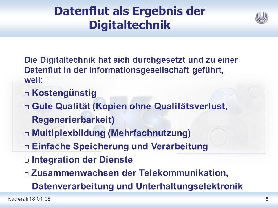 Kaderali 18.01.085 Datenflut als Ergebnis der Digitaltechnik Die Digitaltechnik hat sich durchgesetzt und zu einer Datenflut in der Informationsgesell