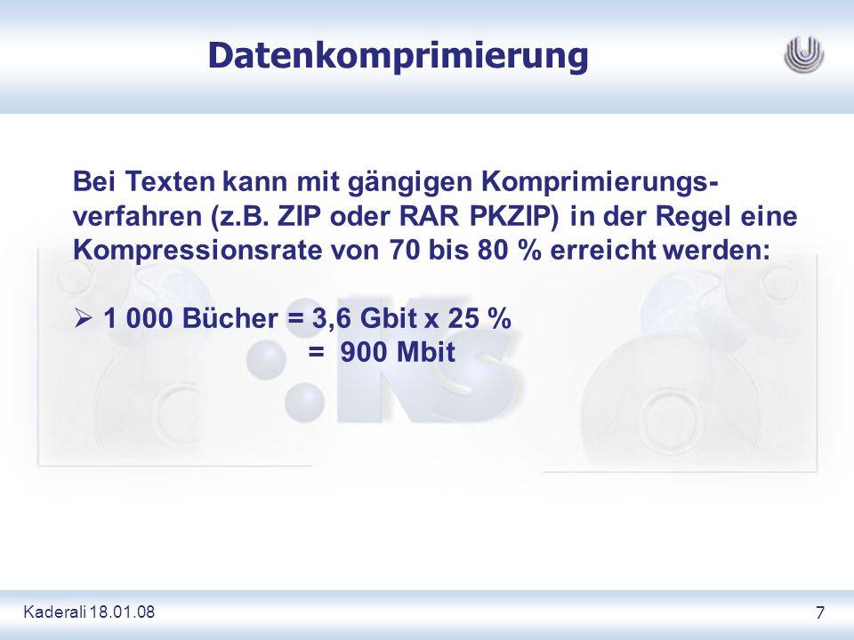 Kaderali 18.01.087 Datenkomprimierung Bei Texten kann mit gängigen Komprimierungs- verfahren (z.B. ZIP oder RAR PKZIP) in der Regel eine Kompressionsr
