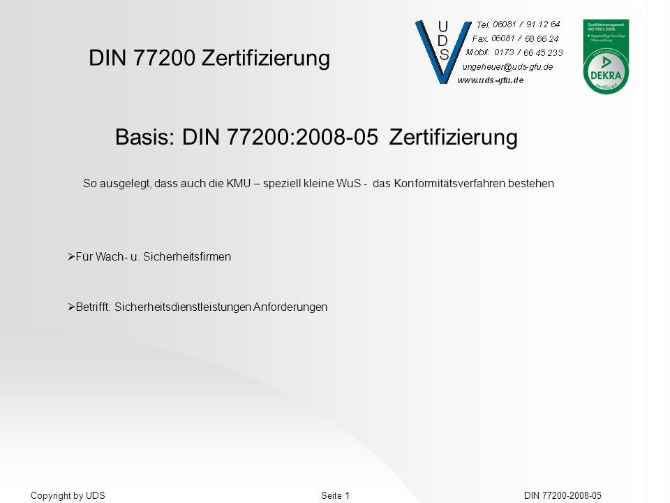 DIN 77200 Zertifizierung DIN 77200-2008-05Seite 1Copyright by UDS Basis: DIN 77200:2008-05 Zertifizierung Für Wach- u. Sicherheitsfirmen Betrifft: Sic