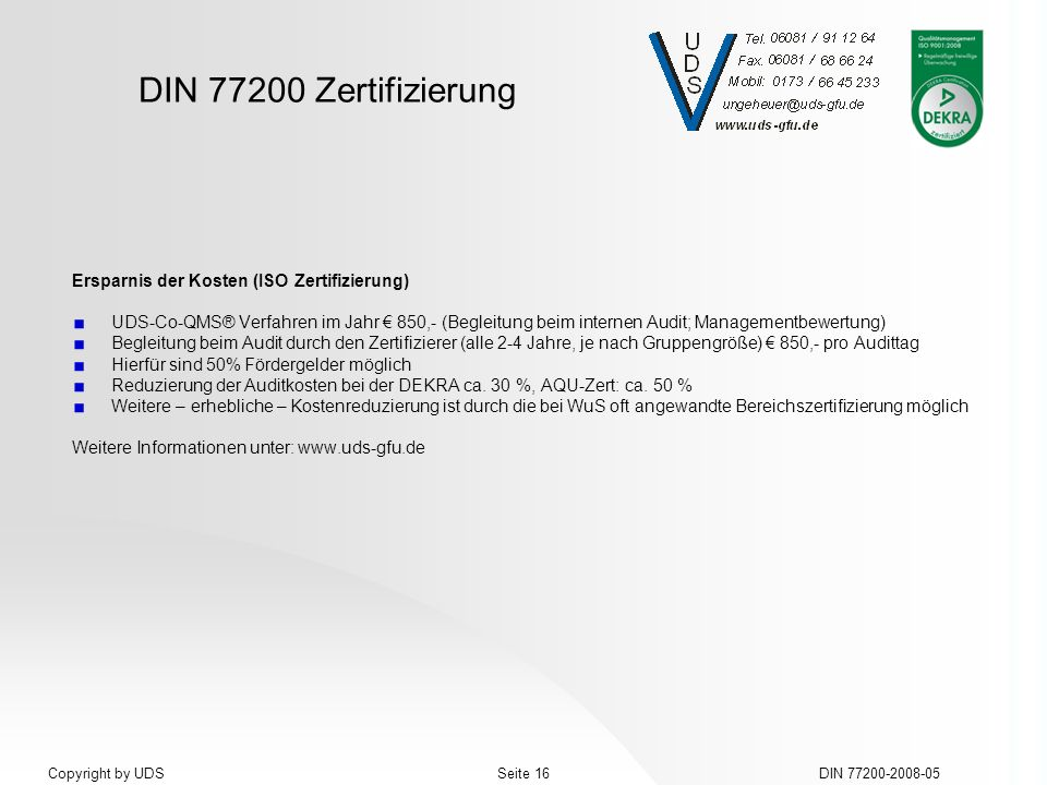 DIN 77200 Zertifizierung DIN 77200-2008-05Seite 16Copyright by UDS Ersparnis der Kosten (ISO Zertifizierung) UDS-Co-QMS® Verfahren im Jahr 850,- (Begl