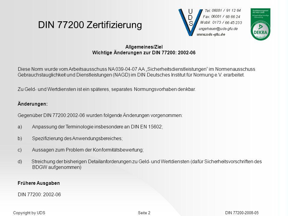 DIN 77200 Zertifizierung DIN 77200-2008-05Seite 2Copyright by UDS Allgemeines/Ziel Wichtige Änderungen zur DIN 77200: 2002-06 Diese Norm wurde vom Arb