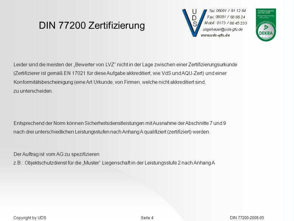 DIN 77200 Zertifizierung DIN 77200-2008-05Seite 4Copyright by UDS Leider sind die meisten der Bewerter von LVZ nicht in der Lage zwischen einer Zertif