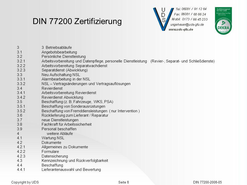 DIN 77200 Zertifizierung DIN 77200-2008-05Seite 8Copyright by UDS 33 Betriebsabläufe 3.1Angebotsbearbeitung 3.2Persönliche Dienstleistung 3.2.1 Arbeit