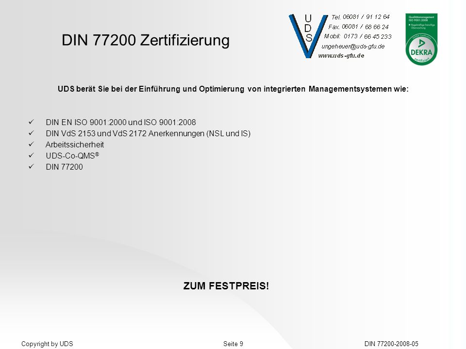 DIN 77200 Zertifizierung DIN 77200-2008-05Seite 9Copyright by UDS UDS berät Sie bei der Einführung und Optimierung von integrierten Managementsystemen