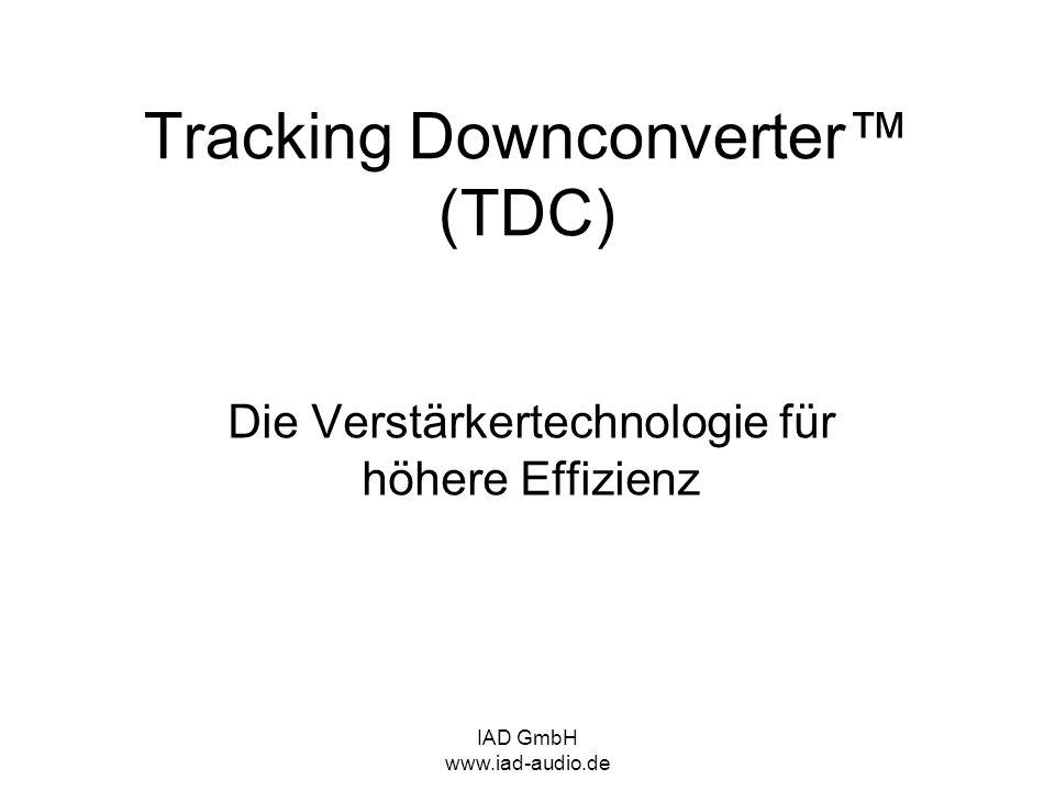 IAD GmbH www.iad-audio.de Tracking Downconverter (TDC) Die Verstärkertechnologie für höhere Effizienz