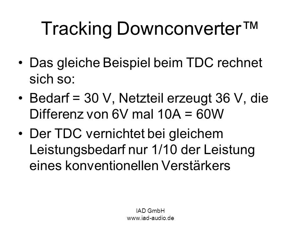 IAD GmbH www.iad-audio.de Tracking Downconverter Das gleiche Beispiel beim TDC rechnet sich so: Bedarf = 30 V, Netzteil erzeugt 36 V, die Differenz vo