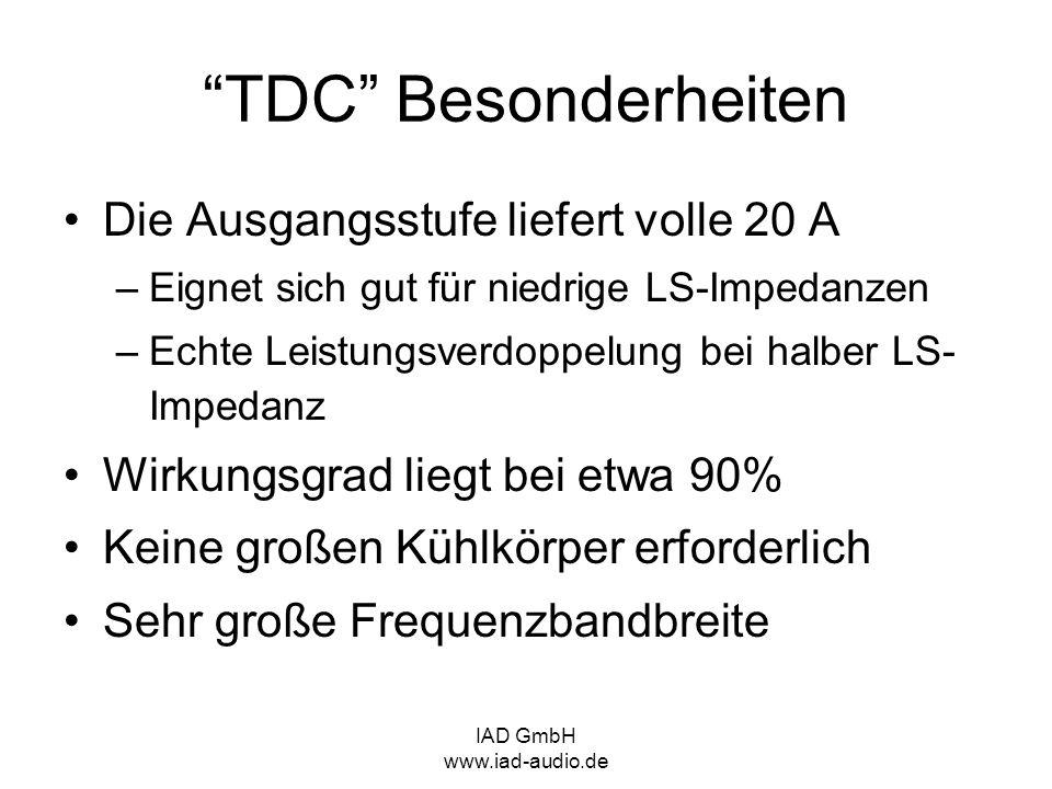 IAD GmbH www.iad-audio.de TDC Besonderheiten Die Ausgangsstufe liefert volle 20 A –Eignet sich gut für niedrige LS-Impedanzen –Echte Leistungsverdoppe